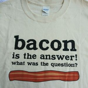 Bacon is tge Answer T-Shirt